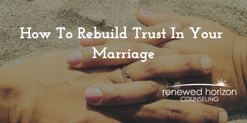 How To Rebuild Trust In Your Marriage