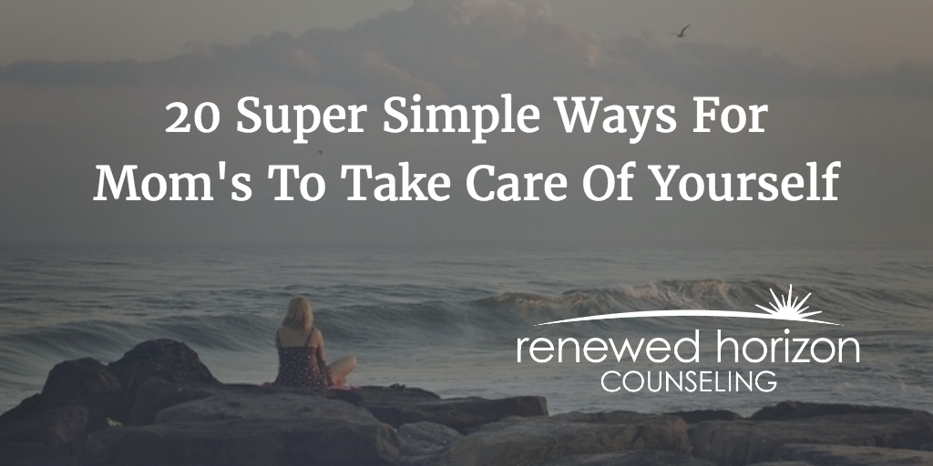 20 Super Simple Ways For Mom's To Take Care of Yourself
