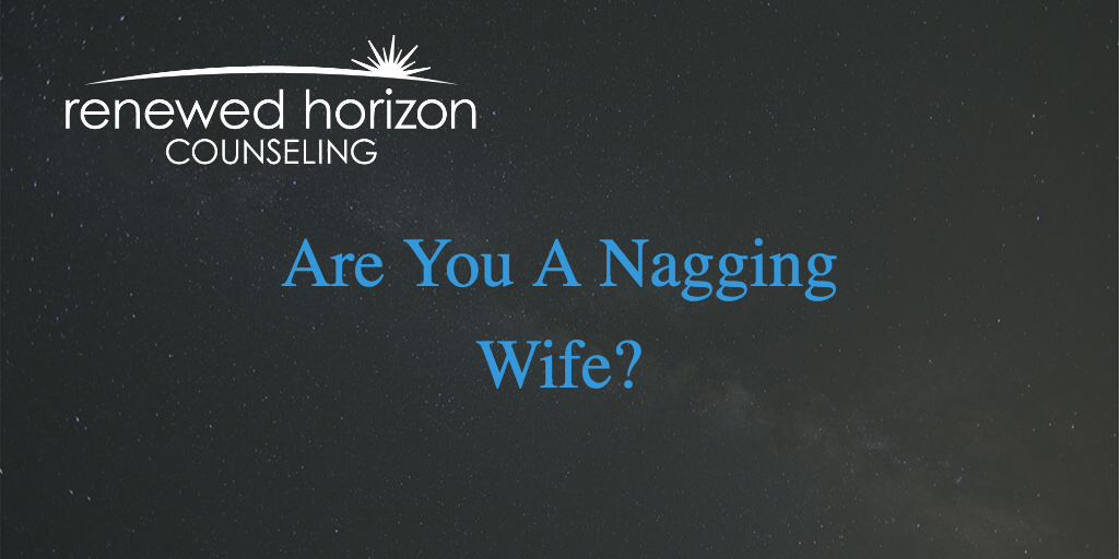 Alternatives to Being a Nagging Wife
