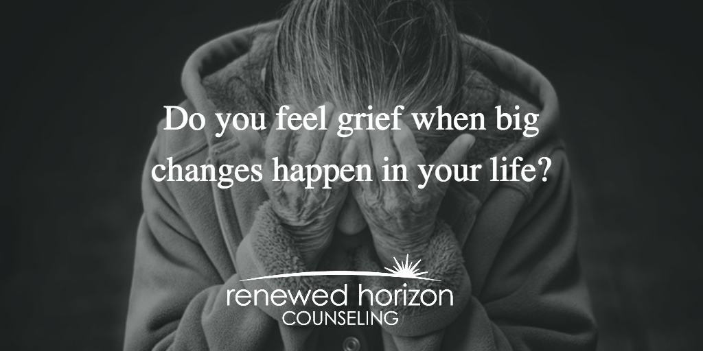 Grieving Because of Changes In Your Life