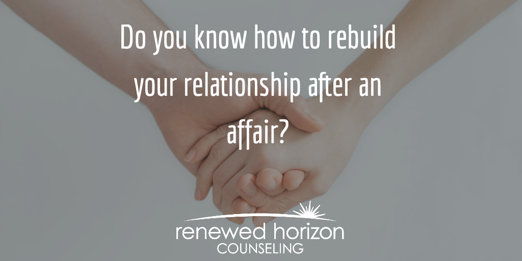 Steps To Rebuild After An Affair