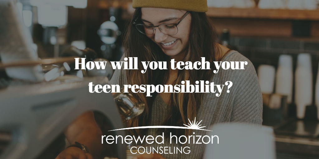 Tips for Teaching Your Teen Responsibility