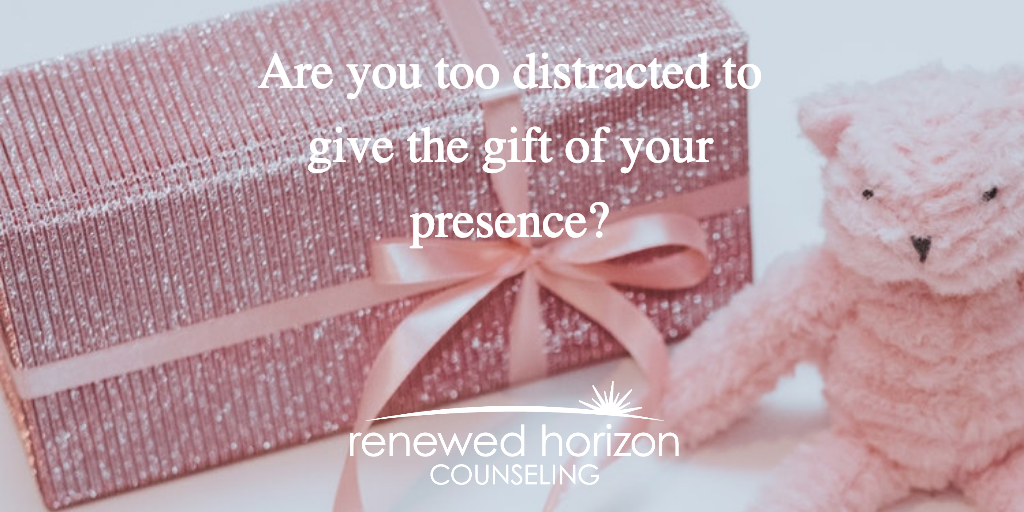 Does your family get the gift of your presence?