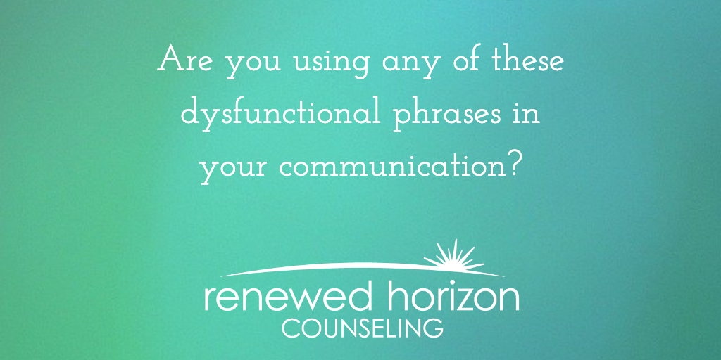 4 Dysfunctional phrases to stop saying